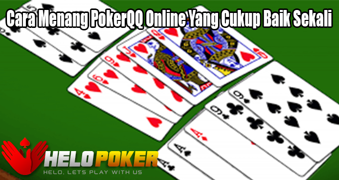 Cara Menang PokerQQ Online Yang Cukup Baik Sekali