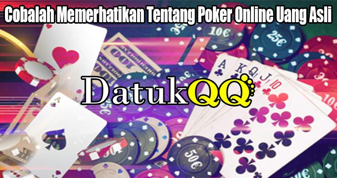 Cobalah Memerhatikan Tentang Poker Online Uang Asli