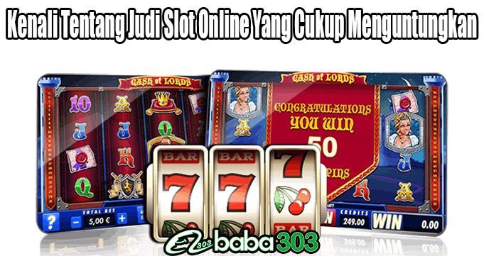 Kenali Tentang Judi Slot Online Yang Cukup Menguntungkan