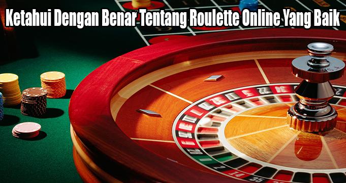 Ketahui Dengan Benar Tentang Roulette Online Yang Baik