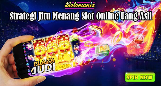 Strategi Jitu Menang Slot Online Uang Asli